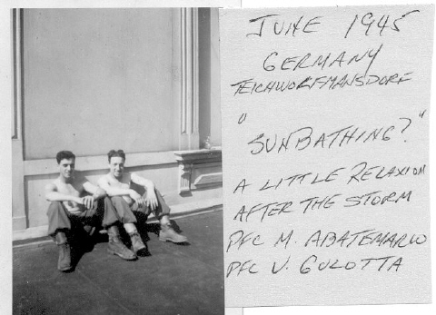 June 1945, Teichworfmansdorf, Germany.  Sunbathing - a little relaxing after the storm. PFC M. Abatemarco and PFC V. Gulotta